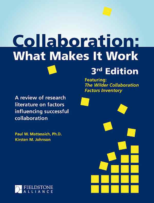 Collaboration: What Makes It Work by Paul Mattessich and Kirsten Johnson of the Wilder Foundation